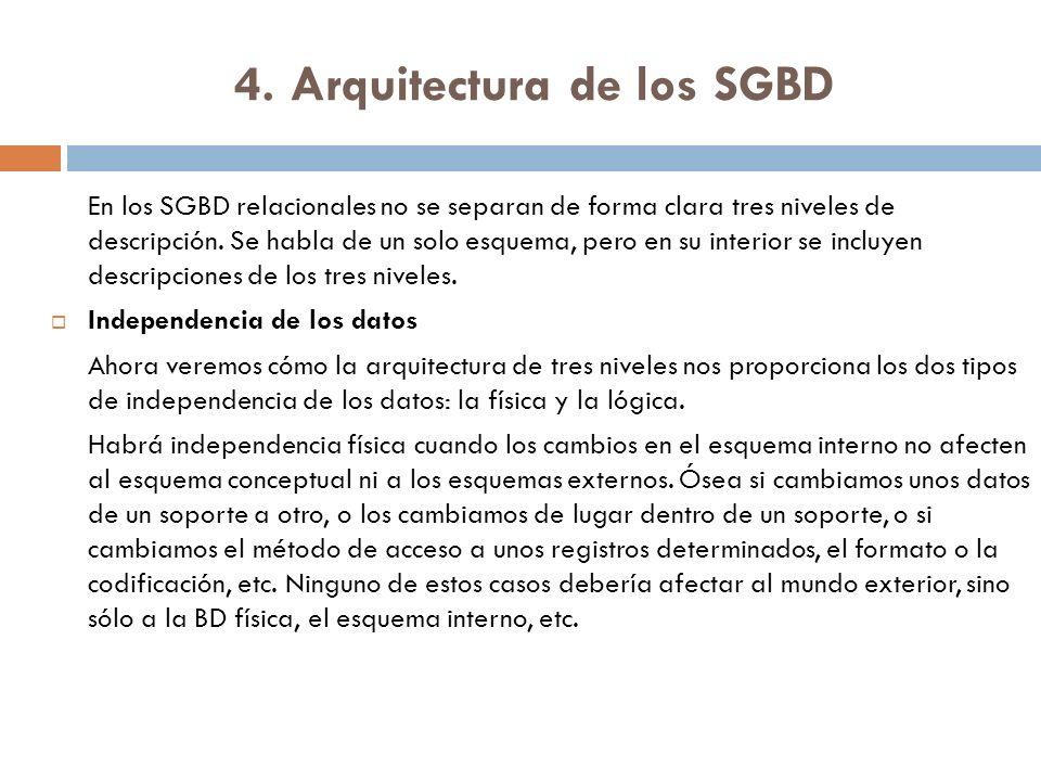 En los SGBD relacionales no se separan de forma clara tres niveles de descripción. Se habla de un solo esquema, pero en su interior se incluyen descri