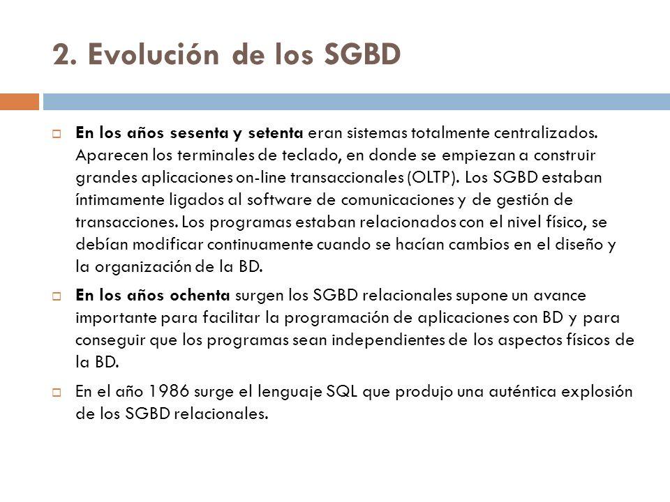2. Evolución de los SGBD En los años sesenta y setenta eran sistemas totalmente centralizados. Aparecen los terminales de teclado, en donde se empieza