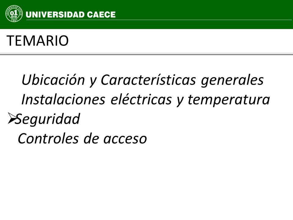 TEMARIO Ubicación y Características generales Instalaciones eléctricas y temperatura Seguridad Controles de acceso