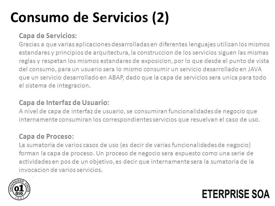 Consumo de Servicios (2) Capa de Servicios: Gracias a que varias aplicaciones desarrolladas en diferentes lenguajes utilizan los mismos estandares y p