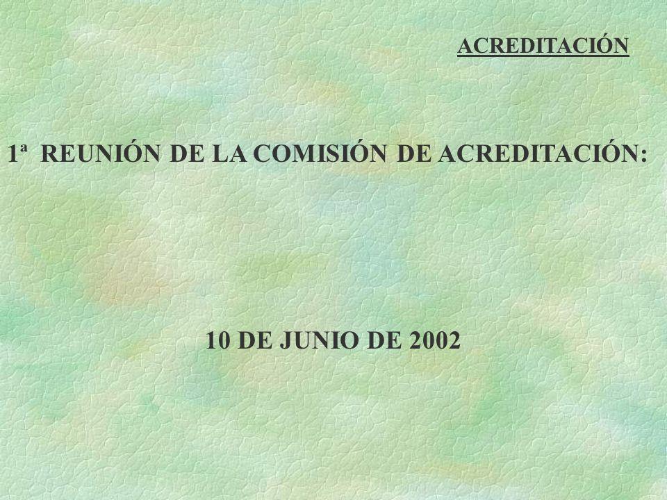 ACREDITACIÓN 1ª REUNIÓN DE LA COMISIÓN DE ACREDITACIÓN: 10 DE JUNIO DE 2002