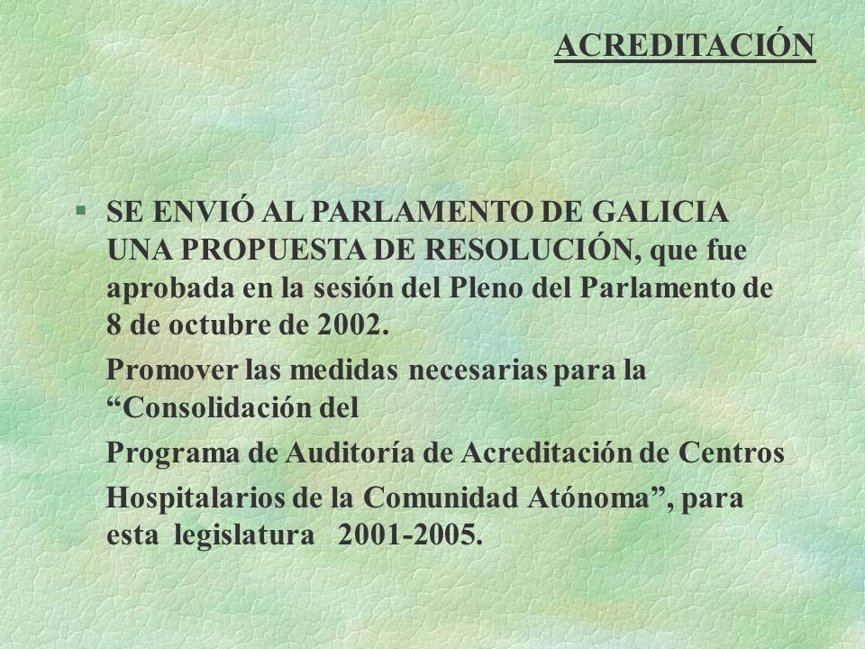 ACREDITACIÓN §SE ENVIÓ AL PARLAMENTO DE GALICIA UNA PROPUESTA DE RESOLUCIÓN, que fue aprobada en la sesión del Pleno del Parlamento de 8 de octubre de