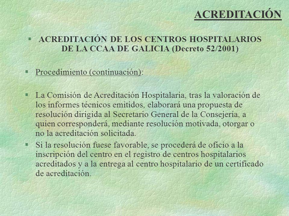 ACREDITACIÓN §ACREDITACIÓN DE LOS CENTROS HOSPITALARIOS DE LA CCAA DE GALICIA (Decreto 52/2001) §Procedimiento (continuación): §La Comisión de Acredit