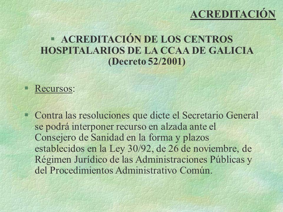 ACREDITACIÓN §ACREDITACIÓN DE LOS CENTROS HOSPITALARIOS DE LA CCAA DE GALICIA (Decreto 52/2001) §Recursos: §Contra las resoluciones que dicte el Secre