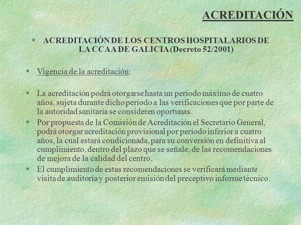 ACREDITACIÓN §ACREDITACIÓN DE LOS CENTROS HOSPITALARIOS DE LA CCAA DE GALICIA (Decreto 52/2001) §Vigencia de la acreditación: §La acreditación podrá o