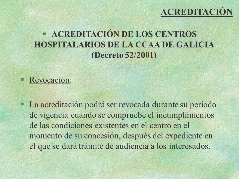ACREDITACIÓN §ACREDITACIÓN DE LOS CENTROS HOSPITALARIOS DE LA CCAA DE GALICIA (Decreto 52/2001) §Revocación: §La acreditación podrá ser revocada duran