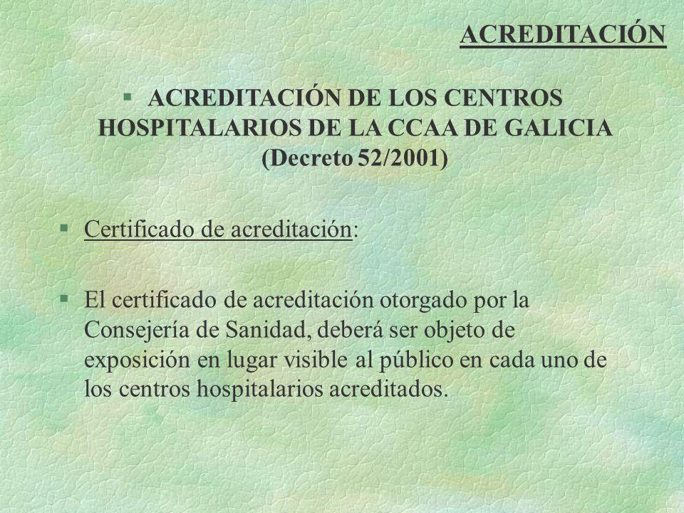 ACREDITACIÓN §ACREDITACIÓN DE LOS CENTROS HOSPITALARIOS DE LA CCAA DE GALICIA (Decreto 52/2001) §Certificado de acreditación: §El certificado de acred