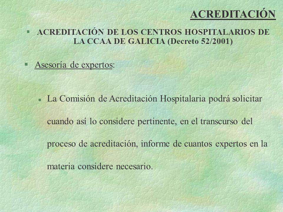 ACREDITACIÓN §ACREDITACIÓN DE LOS CENTROS HOSPITALARIOS DE LA CCAA DE GALICIA (Decreto 52/2001) §Asesoría de expertos: l La Comisión de Acreditación H