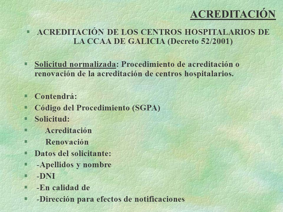 ACREDITACIÓN §ACREDITACIÓN DE LOS CENTROS HOSPITALARIOS DE LA CCAA DE GALICIA (Decreto 52/2001) §Solicitud normalizada: Procedimiento de acreditación