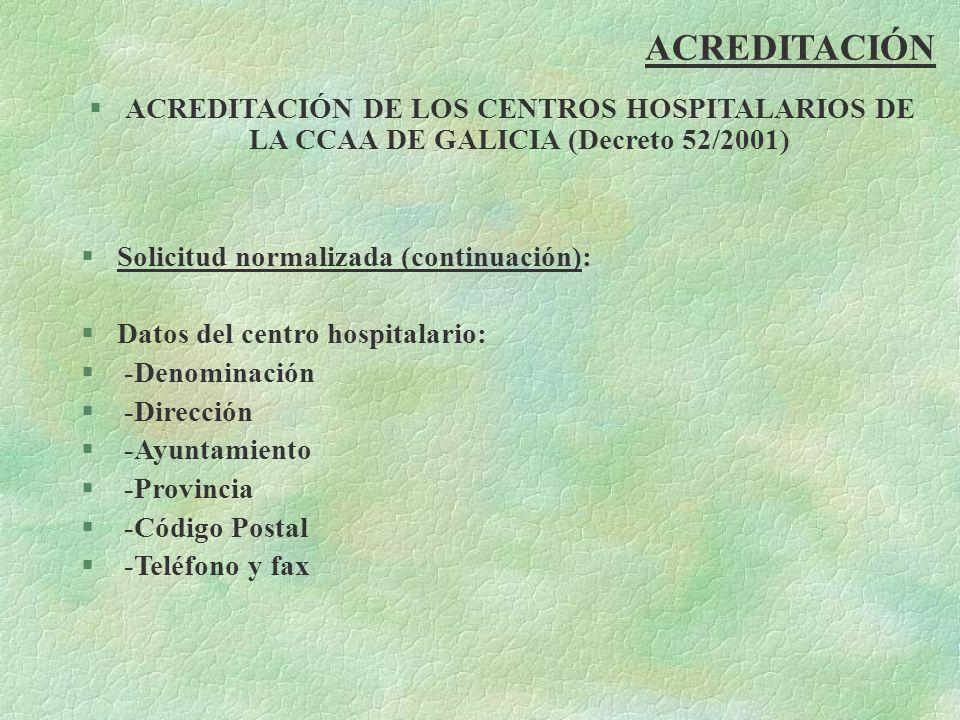 ACREDITACIÓN §ACREDITACIÓN DE LOS CENTROS HOSPITALARIOS DE LA CCAA DE GALICIA (Decreto 52/2001) §Solicitud normalizada (continuación): §Datos del cent