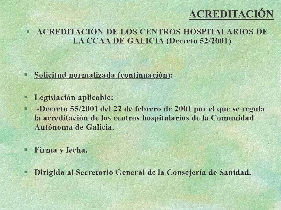 ACREDITACIÓN §ACREDITACIÓN DE LOS CENTROS HOSPITALARIOS DE LA CCAA DE GALICIA (Decreto 52/2001) §Solicitud normalizada (continuación): §Legislación ap
