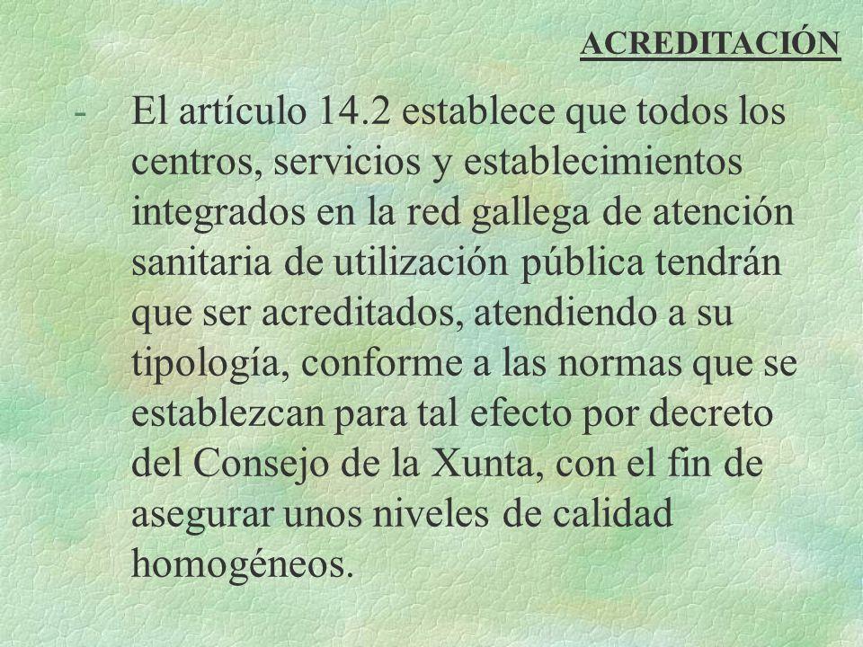 ACREDITACIÓN -El artículo 14.2 establece que todos los centros, servicios y establecimientos integrados en la red gallega de atención sanitaria de uti