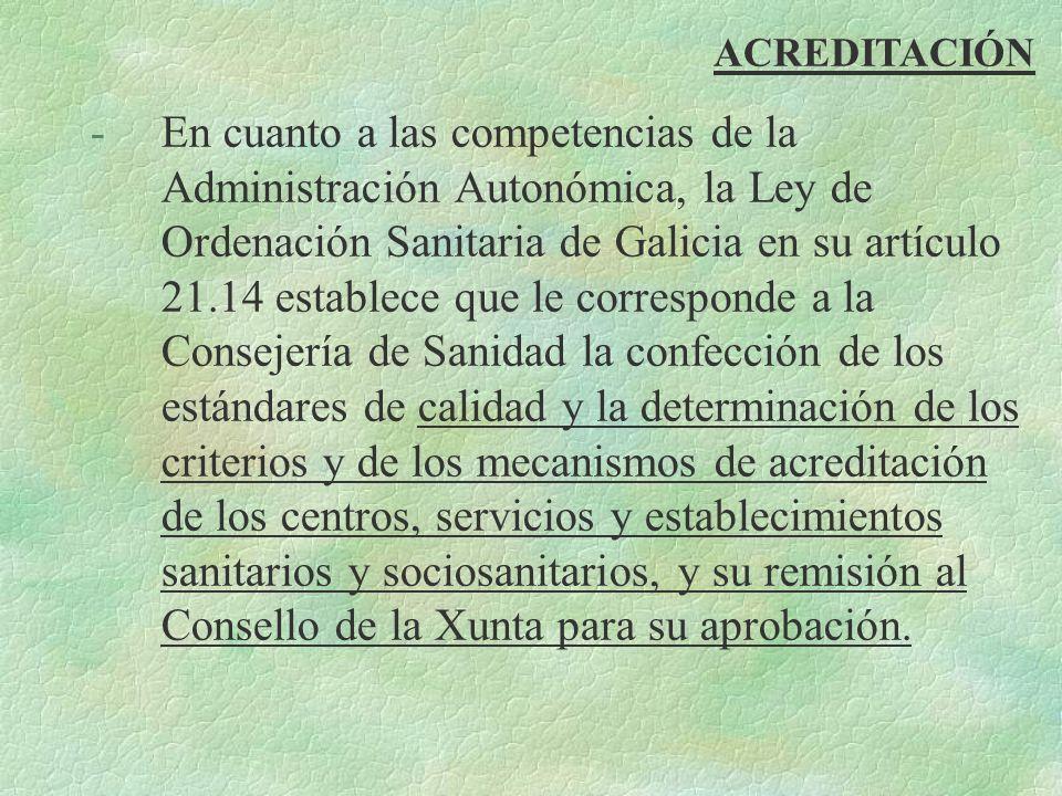 ACREDITACIÓN -En cuanto a las competencias de la Administración Autonómica, la Ley de Ordenación Sanitaria de Galicia en su artículo 21.14 establece q