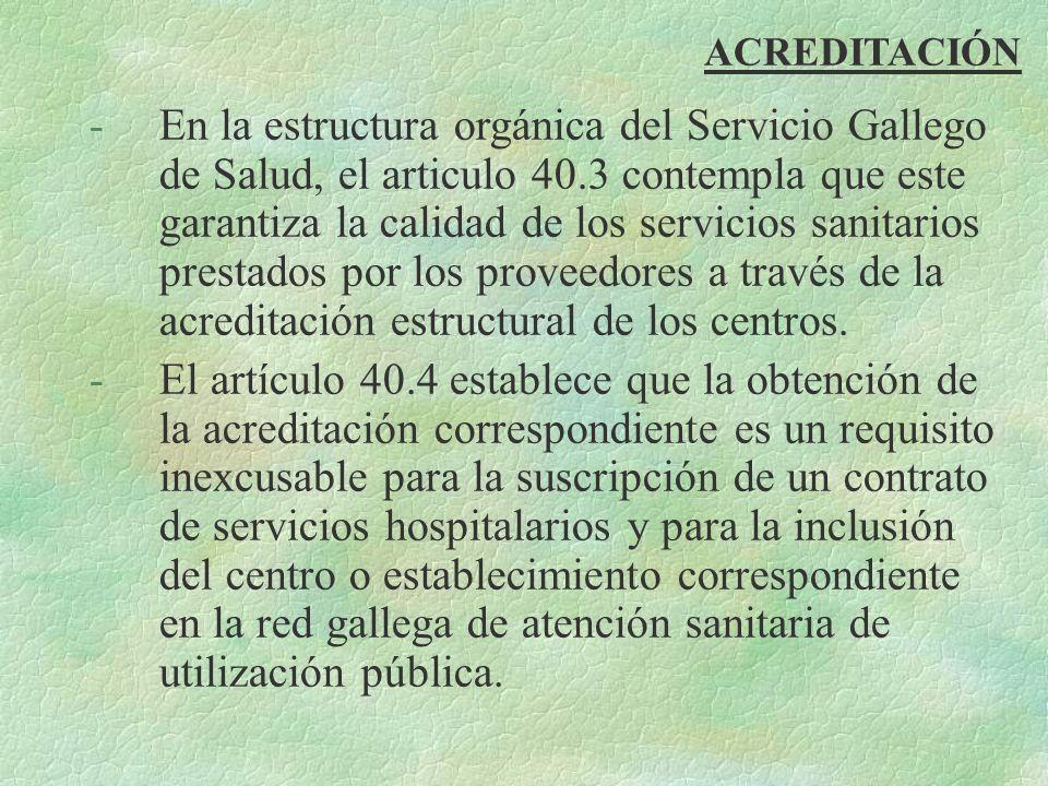 -En la estructura orgánica del Servicio Gallego de Salud, el articulo 40.3 contempla que este garantiza la calidad de los servicios sanitarios prestad