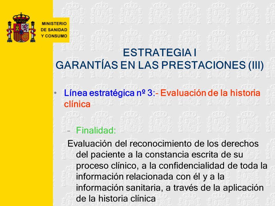 ESTRATEGIA I GARANTÍAS EN LAS PRESTACIONES (III) Línea estratégica nº 3:- Evaluación de la historia clínica –Finalidad: Evaluación del reconocimiento