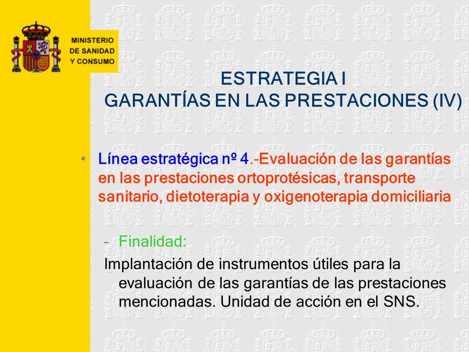 ESTRATEGIA I GARANTÍAS EN LAS PRESTACIONES (IV) Línea estratégica nº 4.-Evaluación de las garantías en las prestaciones ortoprotésicas, transporte san