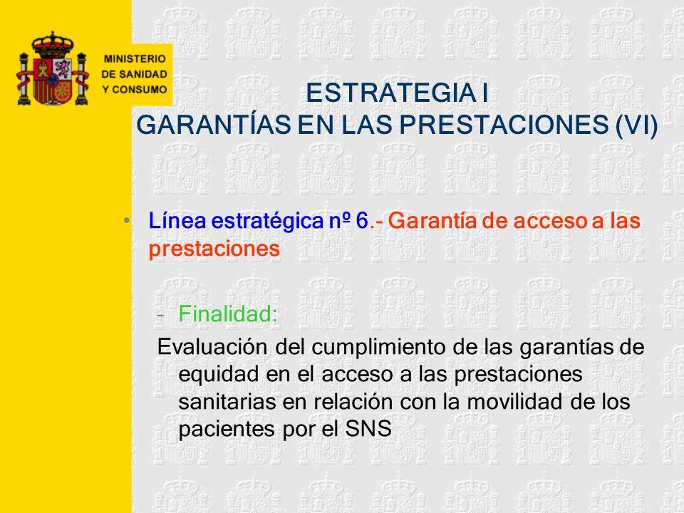 ESTRATEGIA I GARANTÍAS EN LAS PRESTACIONES (VI) Línea estratégica nº 6.- Garantía de acceso a las prestaciones –Finalidad: Evaluación del cumplimiento