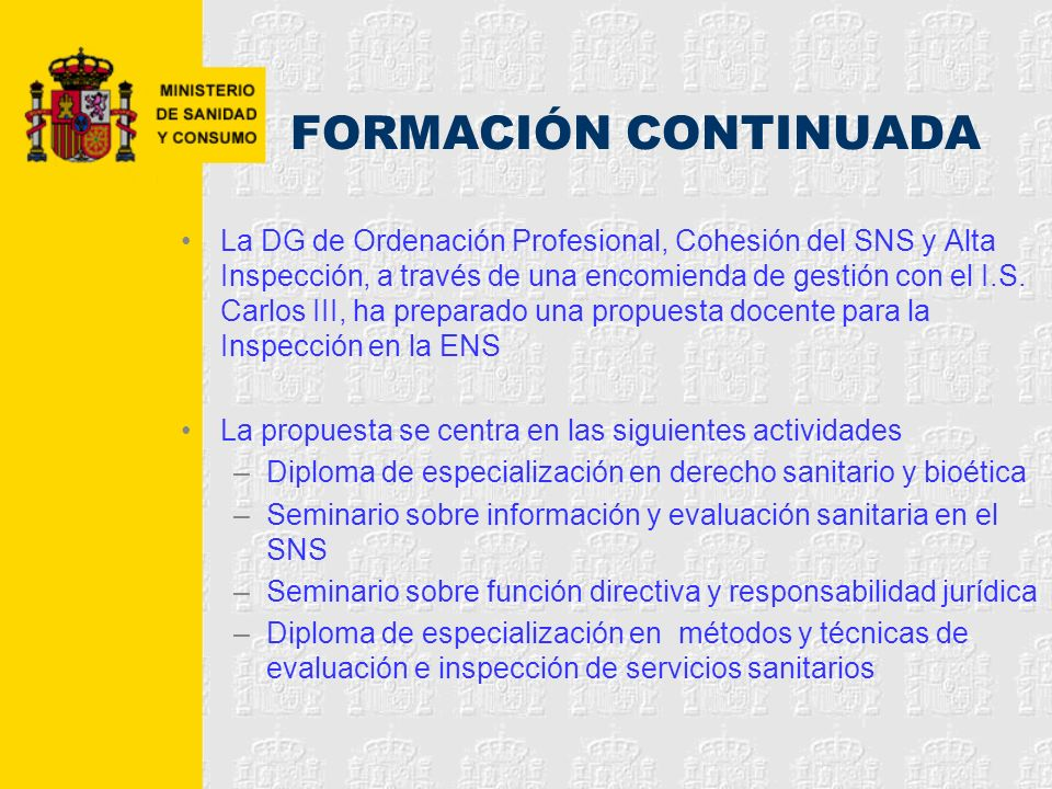 FORMACIÓN CONTINUADA La DG de Ordenación Profesional, Cohesión del SNS y Alta Inspección, a través de una encomienda de gestión con el I.S. Carlos III