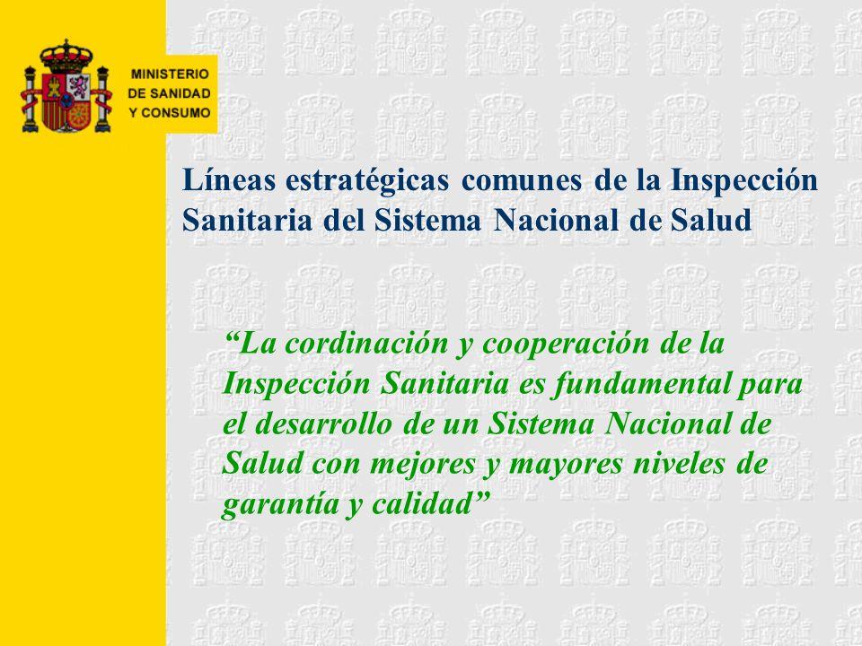 Líneas estratégicas comunes de la Inspección Sanitaria del Sistema Nacional de Salud La cordinación y cooperación de la Inspección Sanitaria es fundam
