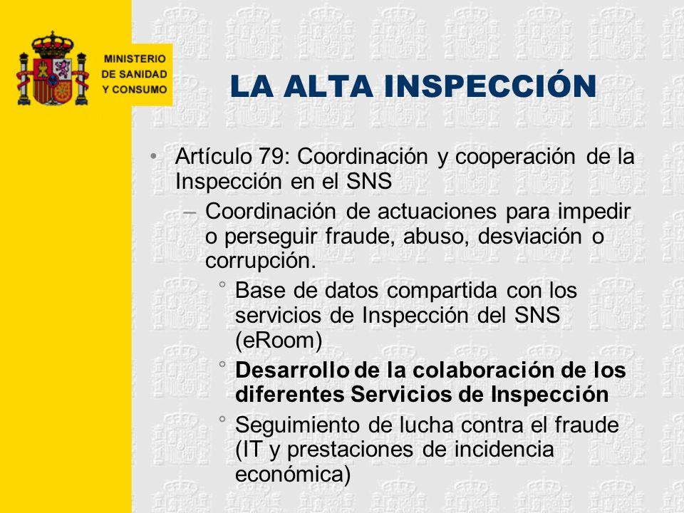 LA ALTA INSPECCIÓN Artículo 79: Coordinación y cooperación de la Inspección en el SNS –Coordinación de actuaciones para impedir o perseguir fraude, ab