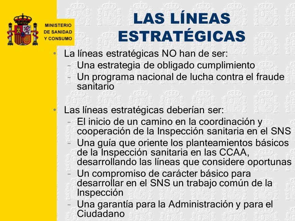 LAS LÍNEAS ESTRATÉGICAS La líneas estratégicas NO han de ser: –Una estrategia de obligado cumplimiento –Un programa nacional de lucha contra el fraude