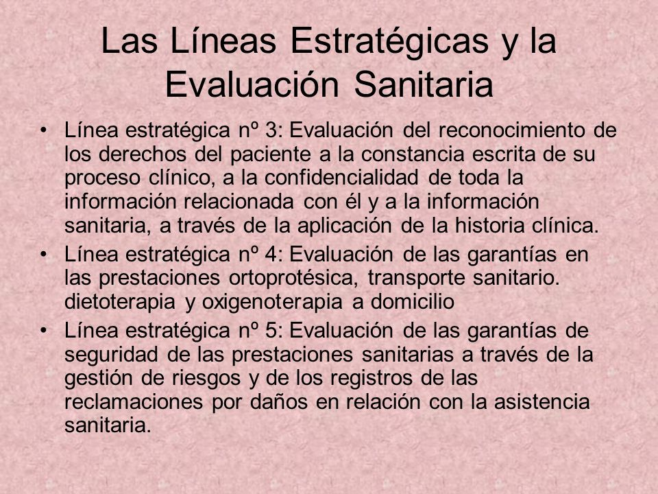 Las Líneas Estratégicas y la Evaluación Sanitaria Línea estratégica nº 3: Evaluación del reconocimiento de los derechos del paciente a la constancia e