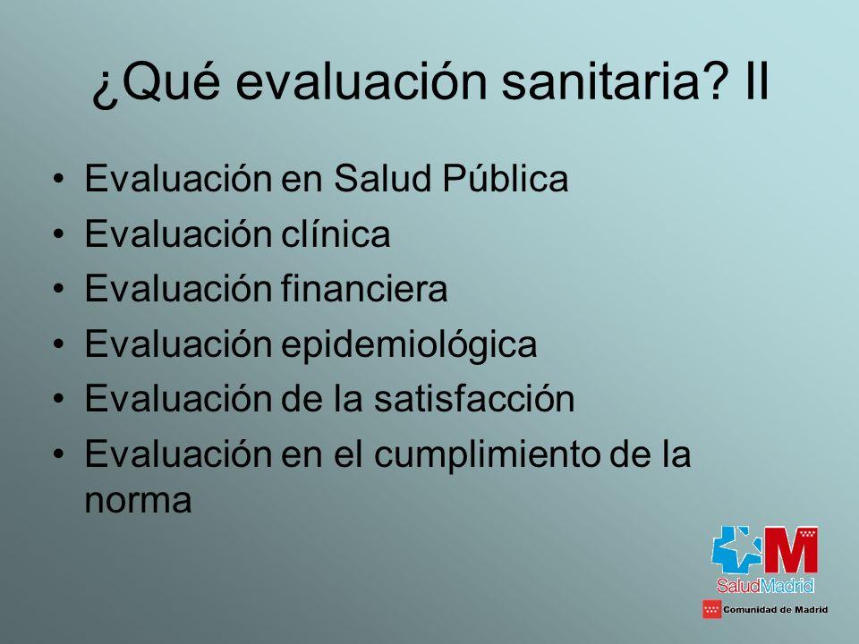 ¿Qué evaluación sanitaria? II Evaluación en Salud Pública Evaluación clínica Evaluación financiera Evaluación epidemiológica Evaluación de la satisfac
