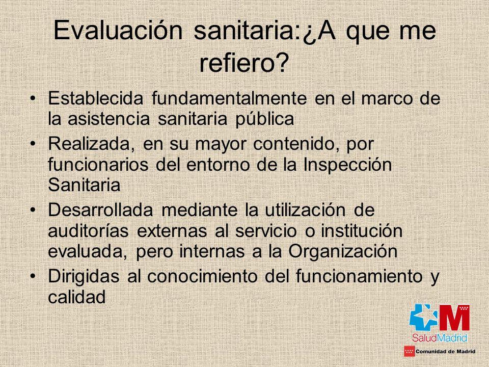 Evaluación sanitaria:¿A que me refiero? Establecida fundamentalmente en el marco de la asistencia sanitaria pública Realizada, en su mayor contenido,