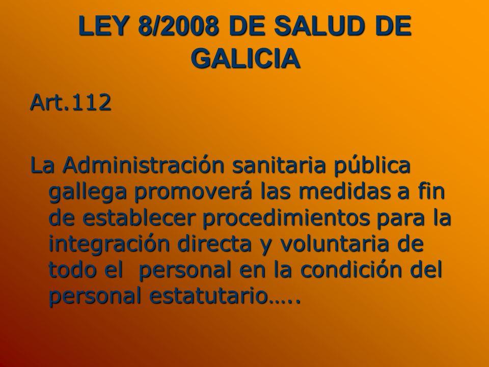 LEY 8/2008 DE SALUD DE GALICIA Art.112 La Administración sanitaria pública gallega promoverá las medidas a fin de establecer procedimientos para la in