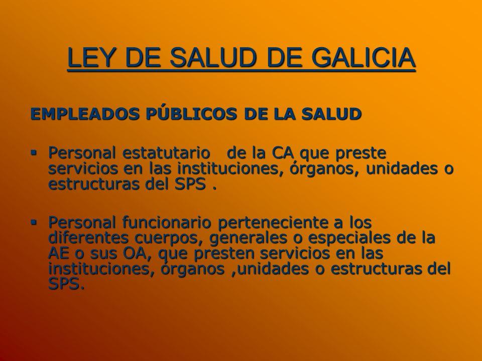 LEY DE SALUD DE GALICIA EMPLEADOS PÚBLICOS DE LA SALUD Personal estatutario de la CA que preste servicios en las instituciones, órganos, unidades o es