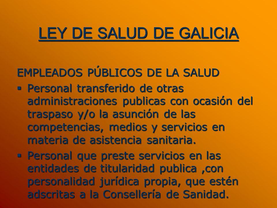 LEY DE SALUD DE GALICIA EMPLEADOS PÚBLICOS DE LA SALUD Personal transferido de otras administraciones publicas con ocasión del traspaso y/o la asunció