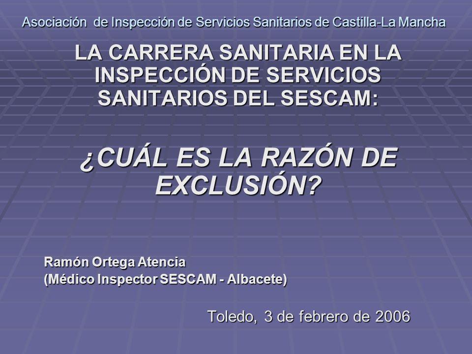 Asociación de Inspección de Servicios Sanitarios de Castilla-La Mancha LA CARRERA SANITARIA EN LA INSPECCIÓN DE SERVICIOS SANITARIOS DEL SESCAM: ¿CUÁL