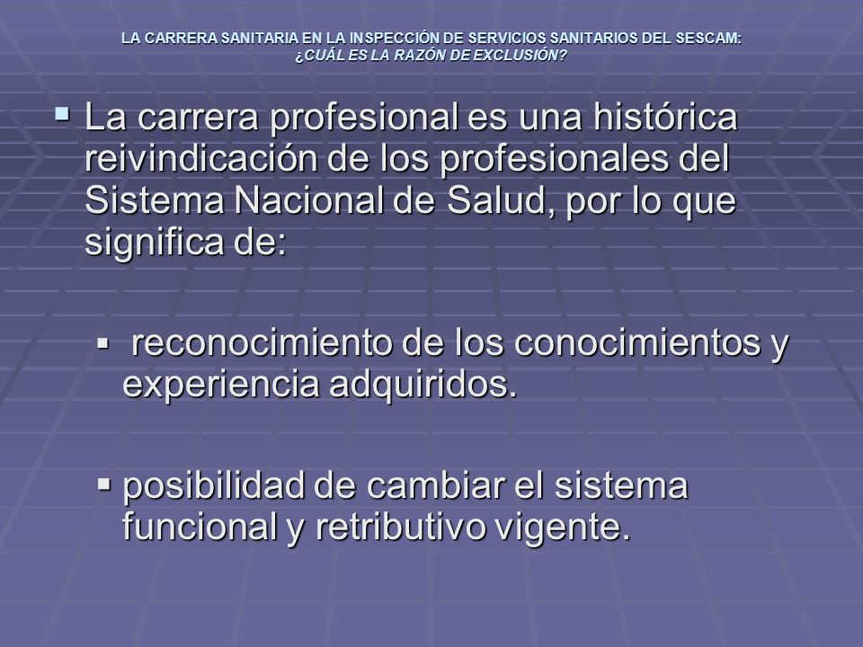 LA CARRERA SANITARIA EN LA INSPECCIÓN DE SERVICIOS SANITARIOS DEL SESCAM: ¿CUÁL ES LA RAZÓN DE EXCLUSIÓN? La carrera profesional es una histórica reiv