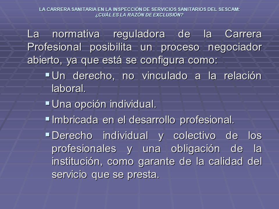 LA CARRERA SANITARIA EN LA INSPECCIÓN DE SERVICIOS SANITARIOS DEL SESCAM: ¿CUÁL ES LA RAZÓN DE EXCLUSIÓN? La normativa reguladora de la Carrera Profes