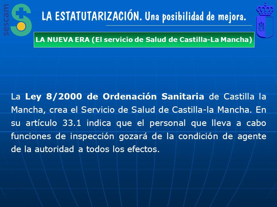 LA ESTATUTARIZACIÓN. Una posibilidad de mejora. LA NUEVA ERA (El servicio de Salud de Castilla-La Mancha) La Ley 8/2000 de Ordenación Sanitaria de Cas