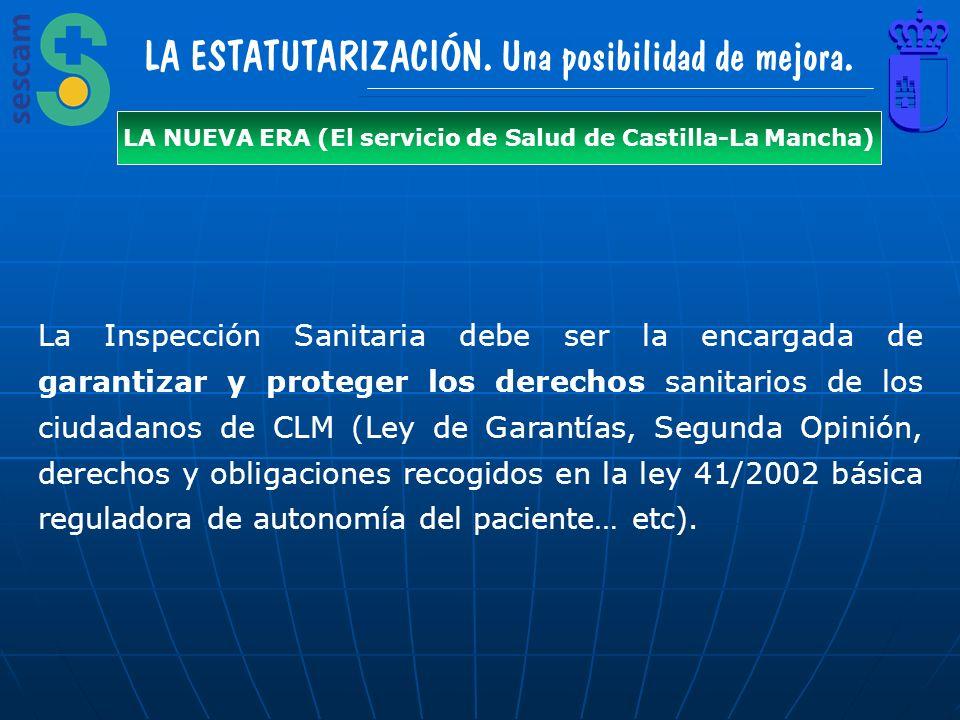 LA ESTATUTARIZACIÓN. Una posibilidad de mejora. LA NUEVA ERA (El servicio de Salud de Castilla-La Mancha) La Inspección Sanitaria debe ser la encargad