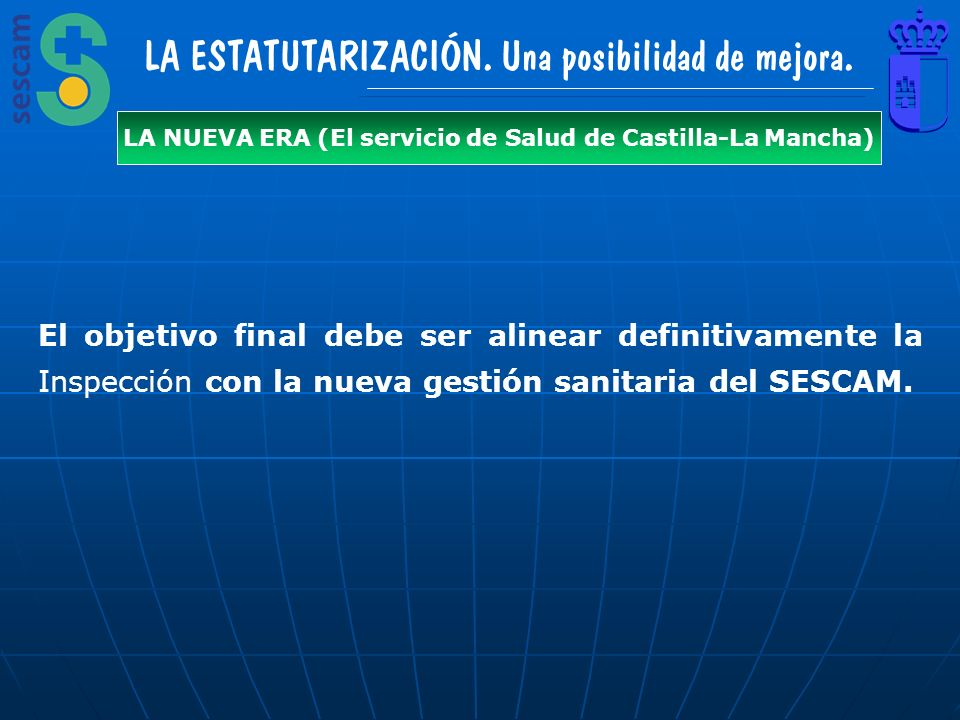 LA ESTATUTARIZACIÓN. Una posibilidad de mejora. LA NUEVA ERA (El servicio de Salud de Castilla-La Mancha) El objetivo final debe ser alinear definitiv