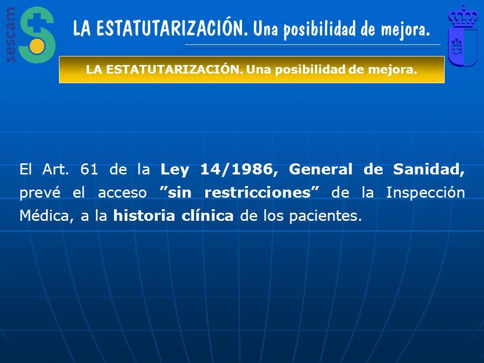 LA ESTATUTARIZACIÓN. Una posibilidad de mejora. El Art. 61 de la Ley 14/1986, General de Sanidad, prevé el acceso sin restricciones de la Inspección M