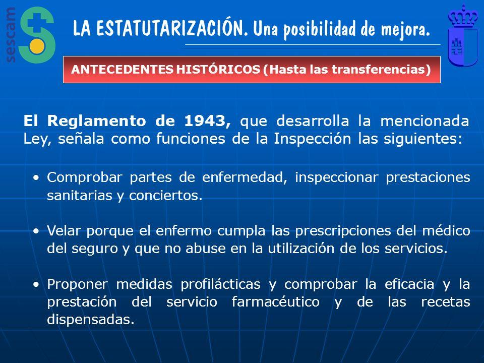 LA ESTATUTARIZACIÓN. Una posibilidad de mejora. ANTECEDENTES HISTÓRICOS (Hasta las transferencias) El Reglamento de 1943, que desarrolla la mencionada