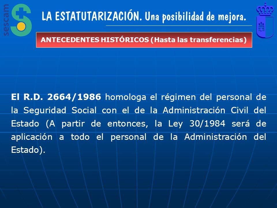 LA ESTATUTARIZACIÓN. Una posibilidad de mejora. ANTECEDENTES HISTÓRICOS (Hasta las transferencias) El R.D. 2664/1986 homologa el régimen del personal