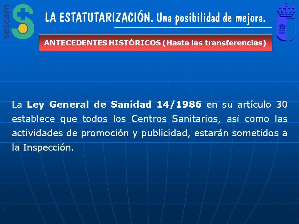 LA ESTATUTARIZACIÓN. Una posibilidad de mejora. ANTECEDENTES HISTÓRICOS (Hasta las transferencias) La Ley General de Sanidad 14/1986 en su artículo 30