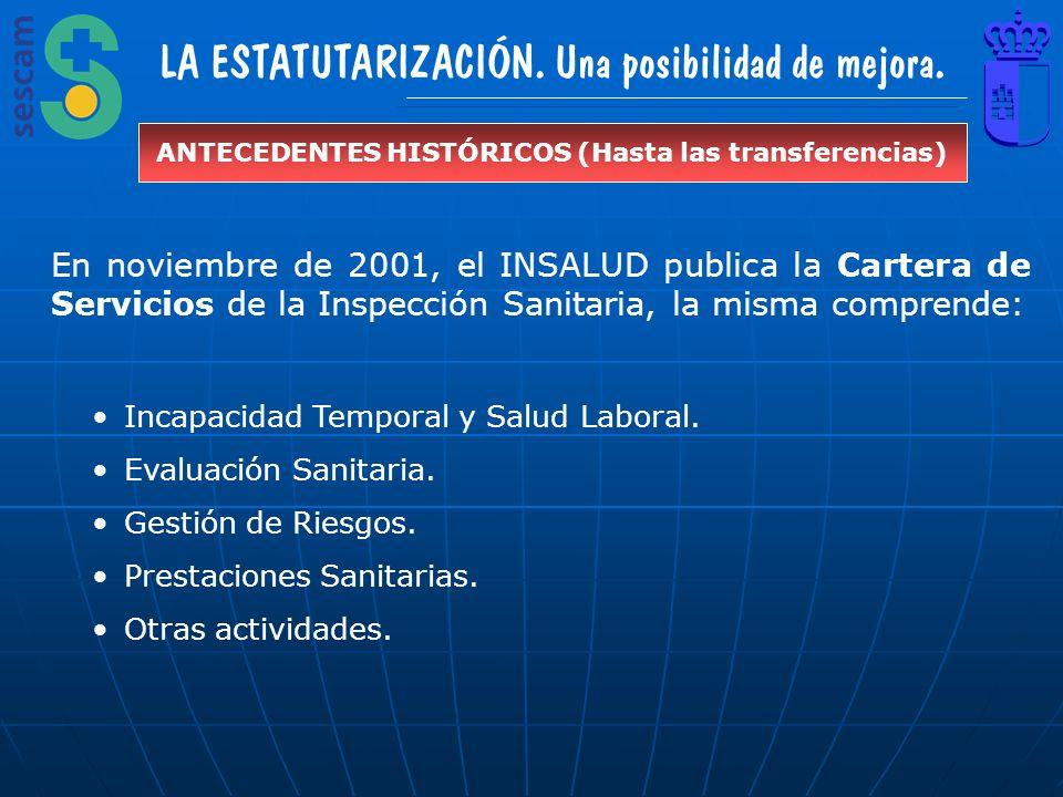 LA ESTATUTARIZACIÓN. Una posibilidad de mejora. ANTECEDENTES HISTÓRICOS (Hasta las transferencias) En noviembre de 2001, el INSALUD publica la Cartera