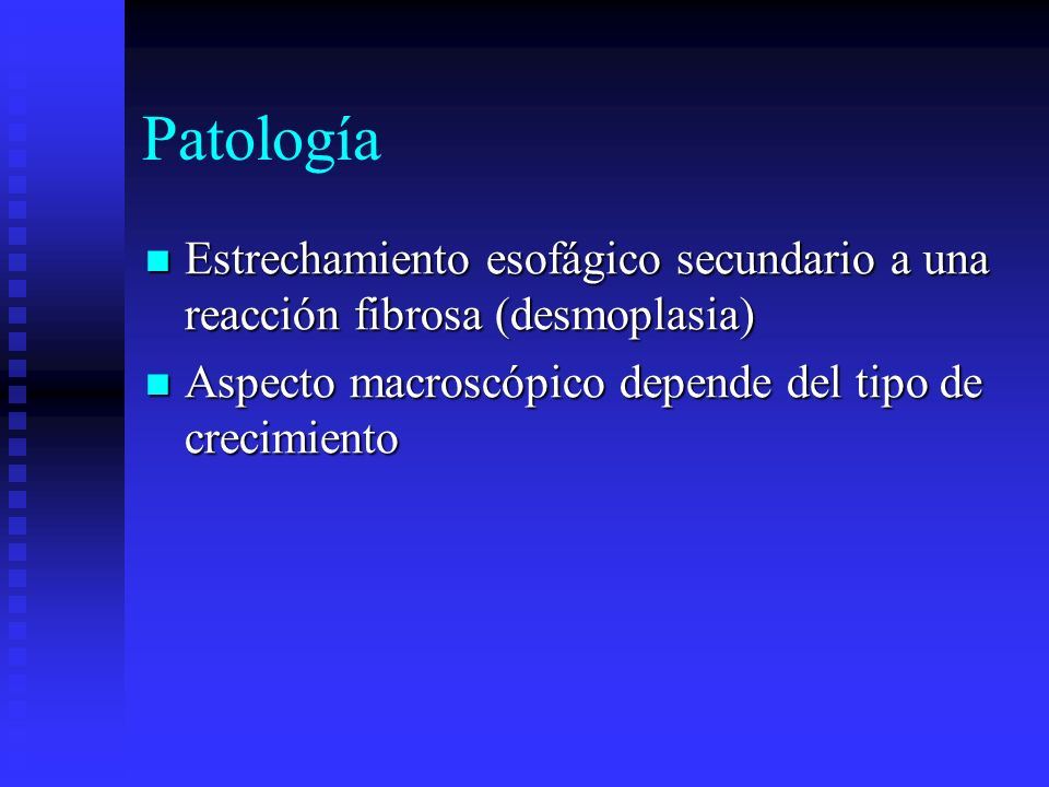 Patología Estrechamiento esofágico secundario a una reacción fibrosa (desmoplasia) Estrechamiento esofágico secundario a una reacción fibrosa (desmopl