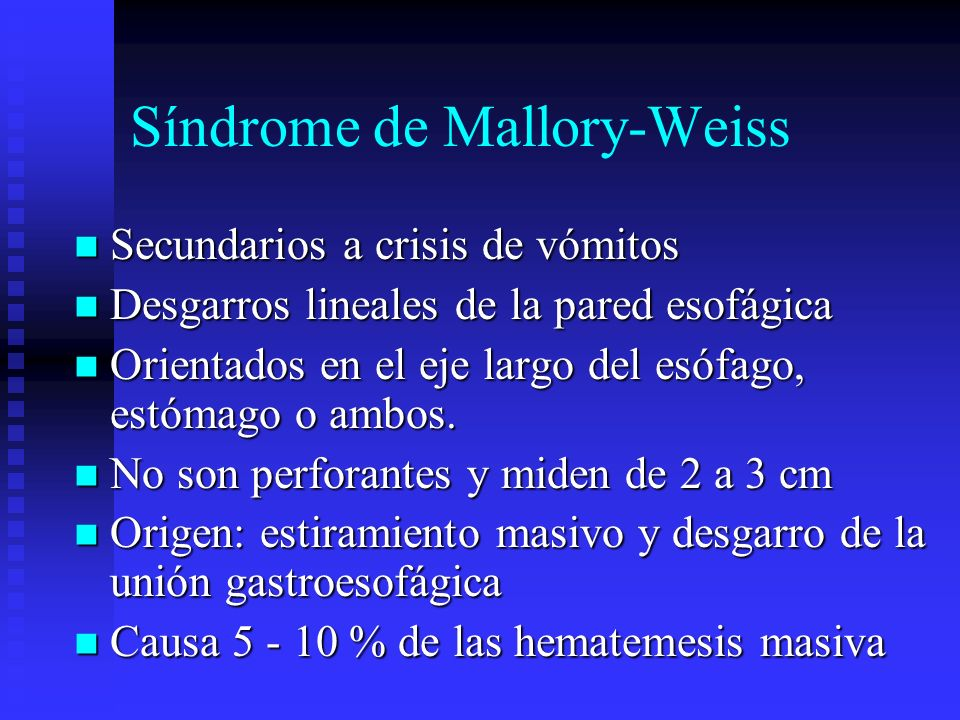 Síndrome de Mallory-Weiss Secundarios a crisis de vómitos Secundarios a crisis de vómitos Desgarros lineales de la pared esofágica Desgarros lineales
