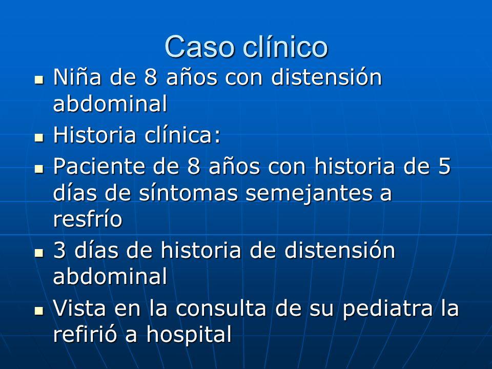 Caso clínico Niña de 8 años con distensión abdominal Niña de 8 años con distensión abdominal Historia clínica: Historia clínica: Paciente de 8 años co