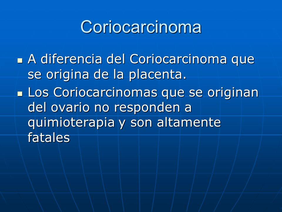 Coriocarcinoma A diferencia del Coriocarcinoma que se origina de la placenta. A diferencia del Coriocarcinoma que se origina de la placenta. Los Corio