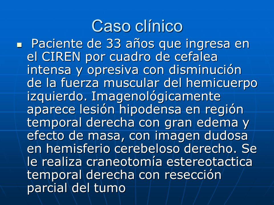Caso clínico Paciente de 33 años que ingresa en el CIREN por cuadro de cefalea intensa y opresiva con disminución de la fuerza muscular del hemicuerpo