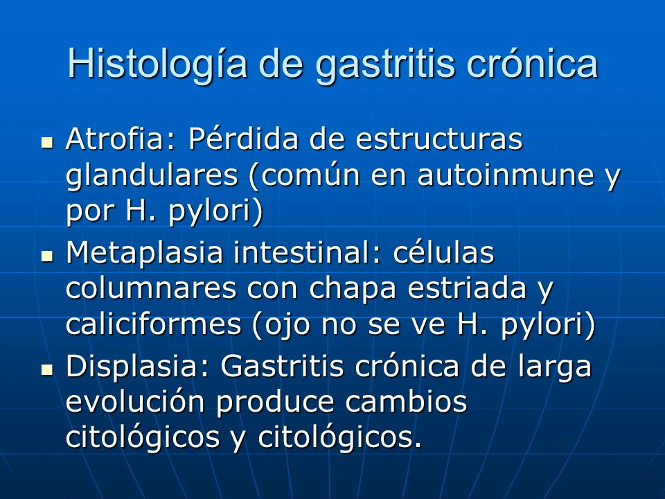Histología de gastritis crónica Atrofia: Pérdida de estructuras glandulares (común en autoinmune y por H. pylori) Atrofia: Pérdida de estructuras glan