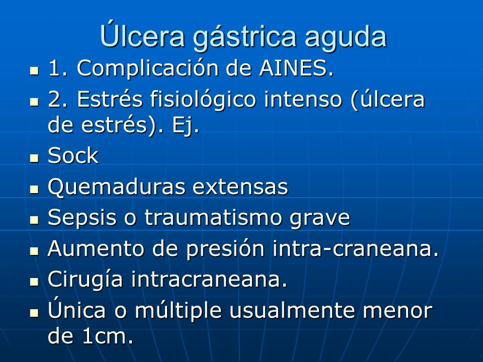Úlcera gástrica aguda 1. Complicación de AINES. 1. Complicación de AINES. 2. Estrés fisiológico intenso (úlcera de estrés). Ej. 2. Estrés fisiológico