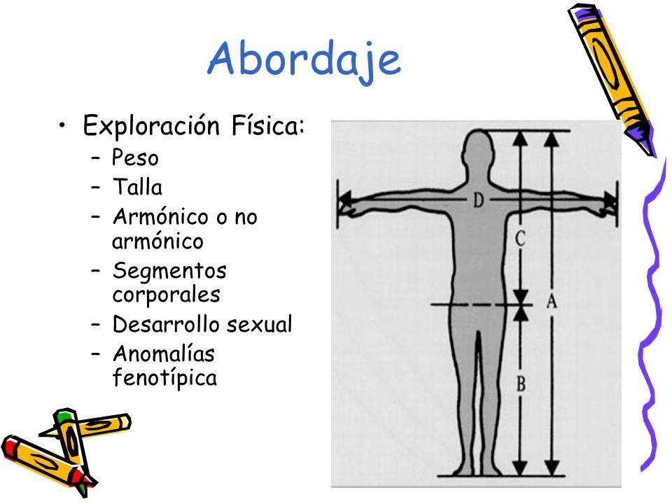 Abordaje Exploración Física: –Peso –Talla –Armónico o no armónico –Segmentos corporales –Desarrollo sexual –Anomalías fenotípica